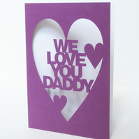 We Love You Daddy Hand Cut Fathers Day Card