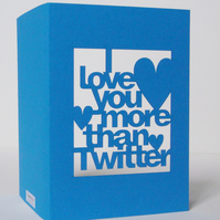 Cut Out I Love You More Than Twitter Card Blue or Red