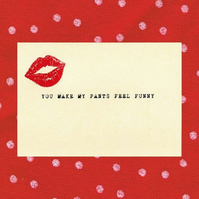You Make My Pants Feel Funny:: Naughty Silly Valentines Card