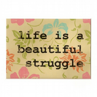 """Life is a Beautiful Struggle"" mounted screenprint"