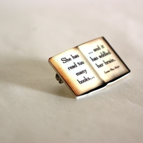 Literary quote brooch - she has read too many books and it has addled her brain