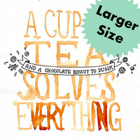 Large Size - A Cup of Tea Solves Everything Digital Print