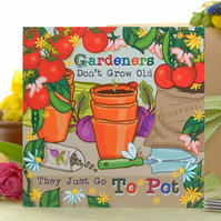 Gardener's Don't Grow Old - Blank Greeting or Birthday Card