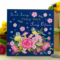 Perch Long, Chirp Much, Sing Often - Blank Greetings Card