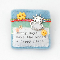 sun and cloud brooch - inspirational words gift - festival accessory