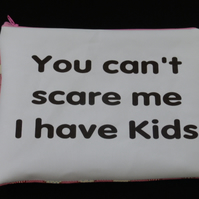 You can't scare me I have kids - Make up bag