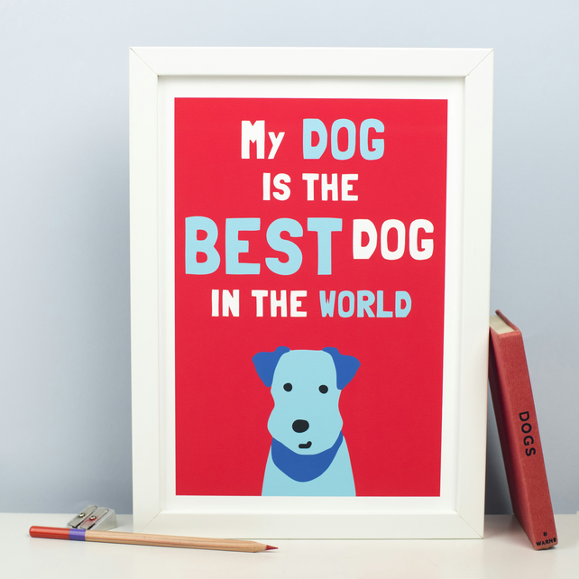 Best Dog In The World Print