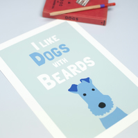 I Like Dogs With Beards Print