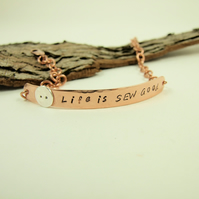 Copper Bracelet, Stamped for Sewist, Life is Sew Good with Silver Button