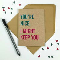 You're Nice, I Might Keep You - Funny Valentine Anniversary Greeting Card