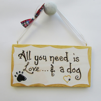 All you need is love... and a dog Plaque,Wood Handpainted Sign