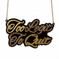 Too Legit To Quit necklace - laser cut acrylic