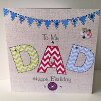Birthday Card Dad,Printed Applique Design,Hand Finished Greeting Card.