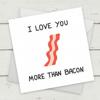 "Funny Card ""I Love You More Than Bacon"" - Birthday Card - Card for girlfriend"