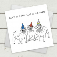 "Funny Cards Pugs ""Ain't no party like a Pug party"" - Greeting Card"