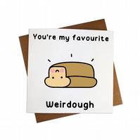 Favourite Weirdo Greeting Card Sourdough Card Love Card Favorite Card Cute Bread