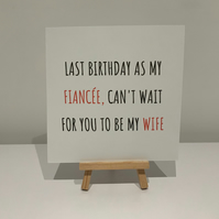 Birthday card, last birthday as fiancee, bride to be, bride, cant wait to be