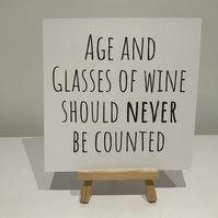Age and glasses of wine should never be counted birthday card, funny, humour,