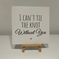 I cant tie the knot without you card, bridesmaid proposal card, will you be my b