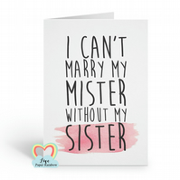will you be my bridesmaid card, i can't marry my mister without my sister, will