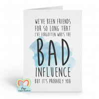 funny friend card, friendship card, bad influence, friend birthday card, best fr