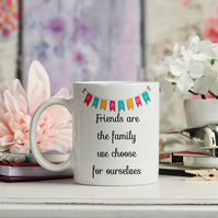 Ceramic Coffee Mug, Friends are the family we choose for ourselves