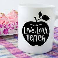 Teacher Ceramic Mug Live Love Teach, The perfect teacher thank you gift