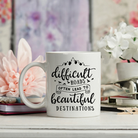 Difficult Roads Often Lead to Beautiful Destinations, Ceramic coffee mug