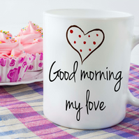 Good Morning My Love Ceramic Mug, Great husband gift or boyfriend gift.