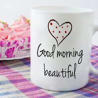Good Morning Beautiful Ceramic Coffee Mug, The perfect valentine's gift