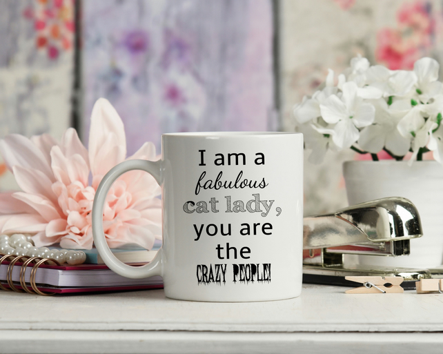 I Am A Fabulous Cat Lady, You Are The Crazy People, Ceramic Coffee Mug