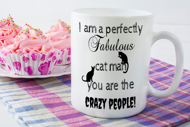I Am A Fabulous Cat Man, You Are The Crazy People, Ceramic Coffee Mug,