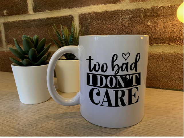 Too bad I don't Care - Mug