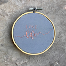 Custom, Handmade, 'Love Life', Embroidery Hoop, Wall Hanging, Quote, Hoop Art, G