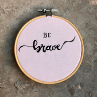 "Handmade, 'Be Brave', 4"" Embroidery Hoop Art, Wall Hanging, Gift, Custom Text"