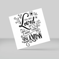 Greetings card: You are loved more than you know