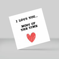 Greetings card: I love you... most of the time