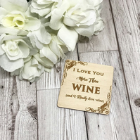 I Love You More Than Wine Coaster - Home Gift - Valentine's Gift - Wine Lover -