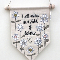 'I fell asleep in a field of daisies' Textile Banner