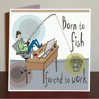 Male birthday card, Born to fish, forced to work bloke card