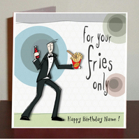 Bloke birthday card, For your fries only movie theme