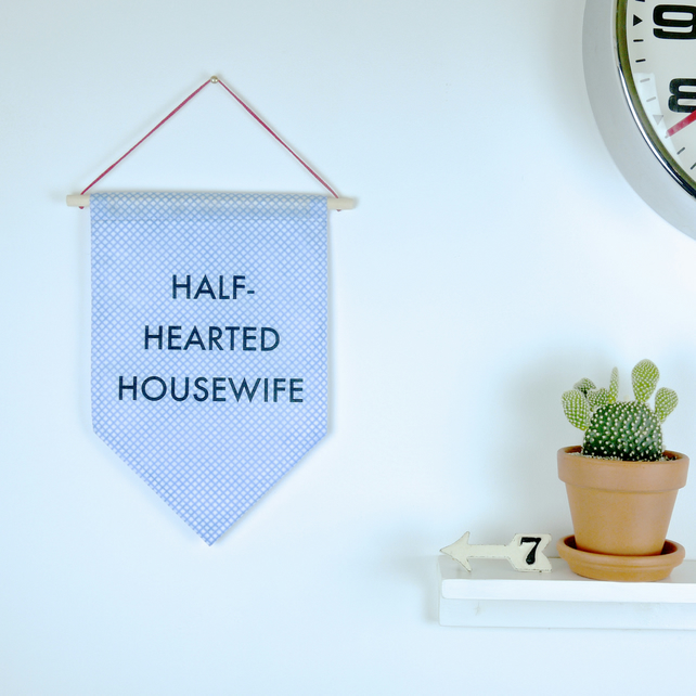 Half-Hearted Housewife Wall Hanging Banner Flag Pennant Sign