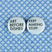 Keep Making Stuff Art Before Dishes Set of Two 2 Pins Badges 25mm Free UK P&P