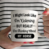 I Might Look Like I'm Listening But Really I'm Thinking About My Horse Mug