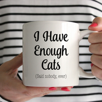 I Have Enough Cats Said Nobody Ever Mug
