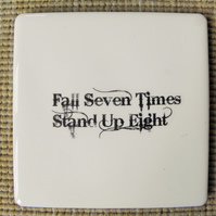 """Fall 7 Times, Stand up 8"" Coaster"