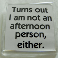 Not and Afternoon Person Either Fridge Magnet
