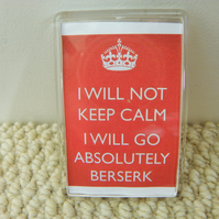 I Will Not Keep Calm: I Will Go Beserk Magnet