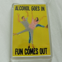 Alcohol Goes In, Fun Comes Out! Magnet
