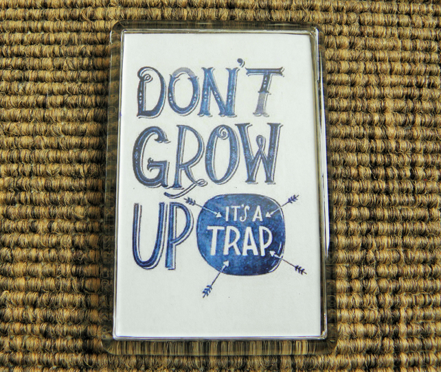 Don't Grow Up - It's A Trap Magnet